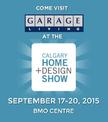 Home Design Shows 2015 by Come See Garage Living At The Calgary Home Design Show