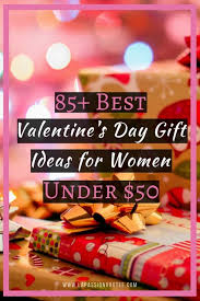 best valentines day gifts 85 best s day gift ideas for women 50