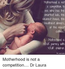 Motherhood Memes - motherhood is not a competition to see who has the smartest kids the