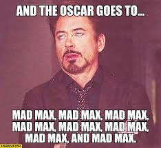 Mad Meme - and the oscar goes to mad max mad max mad max meme starecat com