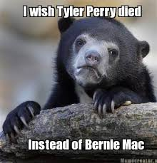 Tyler Perry Memes - meme creator i wish tyler perry died instead of bernie mac meme