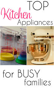 top kitchen appliances top kitchen appliances for busy families brought to you by mom
