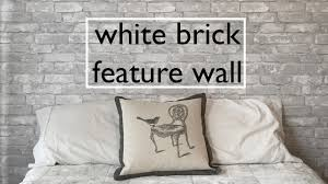 Stick And Peel Wallpaper by Diy White Brick Feature Wall Youtube