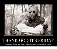 Thank God Its Friday Memes - thank god it s friday bye mom gonna spend the weekend over with some