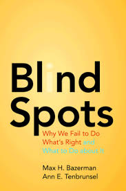 what s bazerman m h and tenbrunsel a e blind spots why we fail to