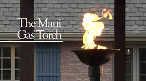maui gas torch youtube