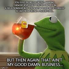 Good Relationship Memes - but thats none of my business lol funny stop