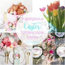 easter 2017 ideas 9 easter tablescape ideas lolly jane