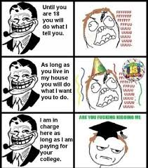 Are You Fucking Kidding Me Meme Face - untill you are 18 you will do what i tell you trollface you