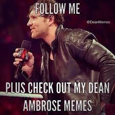 Dean Ambrose Memes - dean ambrose memer deanmemes twitter