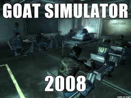 Meme Simulator - the original goat simulator meme on imgur