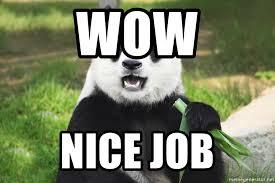 Nice Job Meme - wow nice job panda s surprise meme generator