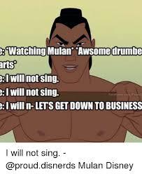 Mulan Meme - watching mulan awsome drumbe artsp will not sing will not sing