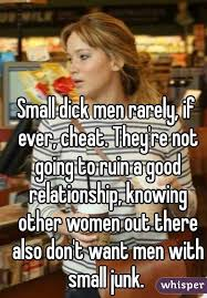 Tiny Dick Memes - dick men rarely if ever cheat they re not going to ruin a good