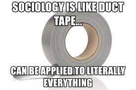 Duct Tape Meme - sociology is like duct tape can be applied to literally