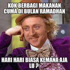 Ramadhan Meme - meme maker kok berbagi makanan cuma di bulan ramadhan hari hari
