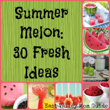 summer melon 30 fresh ideas east valley mom guide