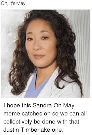 Justin Timberlake May Meme - oh it s may i hope this sandra oh may meme catches on so we can all