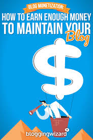 blog monetization how to earn enough money to maintain your blog