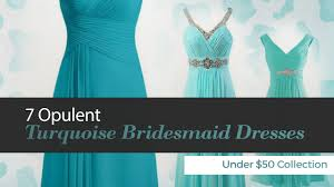 7 opulent turquoise bridesmaid dresses under 50 collection youtube