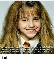 Buck Teeth Meme - emma watson was originally fitted for buck teeth in order ig