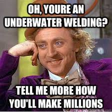 Funny Welding Memes - oh youre an underwater welding tell me more how you ll make