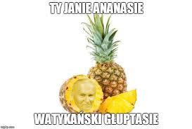 Ananas Pineapple Meme - jan paweł 2 cenzopapa mem meme ananas facebook