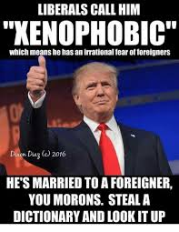 What Means Meme - liberals call him kenophobic which means he has an irrational fear
