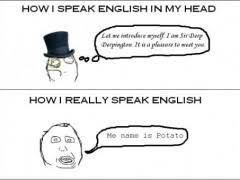 Funny Memes In English - how i really speak english weknowmemes