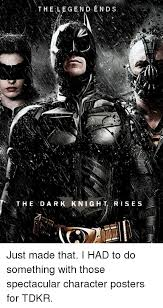The Dark Knight Rises Meme - the legend end s the dark knight rise s just made that i had to do