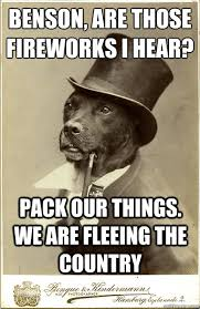 Fireworks Meme - benson are those fireworks i hear pack our things we are