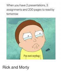 Crying Rick Meme - when you have 2 presentations 3 assignments and 200 pages to read