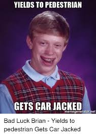 Bad Luck Meme Generator - yields to pedestrian gets car jacked memegeneratornet bad luck