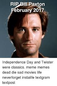 Twister Movie Meme - rip bill paxton february 2017 independence day and twister were