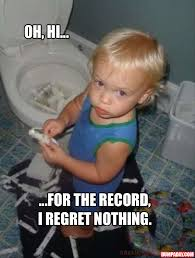 Potty Training Memes - i regret nothing meme 15 dump a day