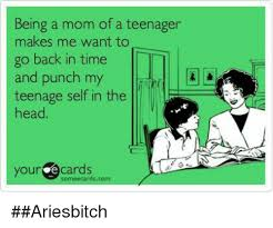 Teenager Meme - being a mom of a teenager makes me want to go back in time and