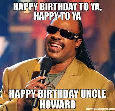 Howard Meme - happy birthday to ya happy to ya happy birthday uncle howard meme