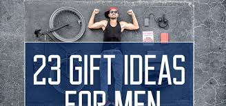 ideas for men top gift ideas for men in the year 2018