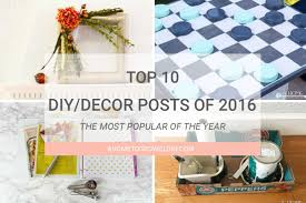 top 10 diy home decor posts of 2016 a home to grow old in