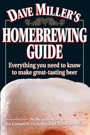 dave miller u0027s homebrewing guide everything you need to know to