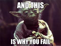 This Is Why Meme - and this is why you fail sad yoda quickmeme