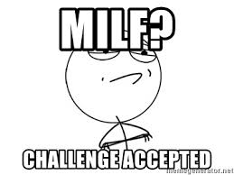 Challenge Accepted Meme Generator - milf challenge accepted challenge accepted meme generator