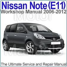 nissan note 2006 nissan note e11 2006 to 2012 workshop service and repair manual