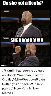 Do She Got A Booty Meme - do she got a booty she do0000 nykm jr smith has been rubbing