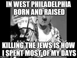 In West Philadelphia Born And Raised Meme - swaghitler memes imgflip