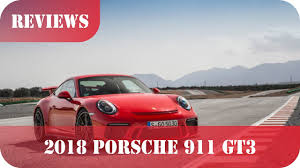 porsche 911 gt3 price 2018 porsche 911 gt3 release date price and specs youtube