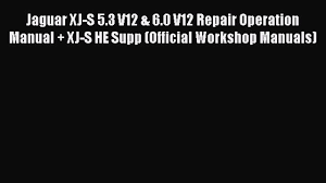 download jaguar xj s 5 3 v12 u0026 6 0 v12 repair operation manual