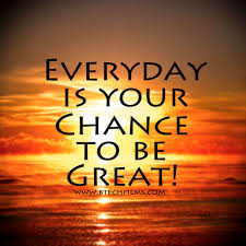 Motivational Memes - everyday is your chance to be great motivational meme motivational