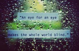 An Eye For An Eye Will Make The World Blind Life On Delmarva