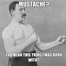 Mustache Guy Meme - overly manly man know your meme